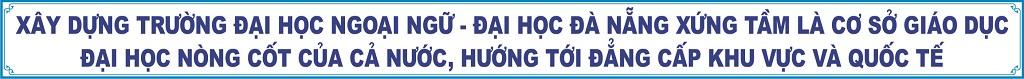 Xây dựng Trường Đại học Ngoại ngữ - Đại học Đà Nẵng xứng tầm là cơ sở giáo dục đại học nòng cốt của cả nước, hướng tới đẳng cấp khu vực và quốc tế